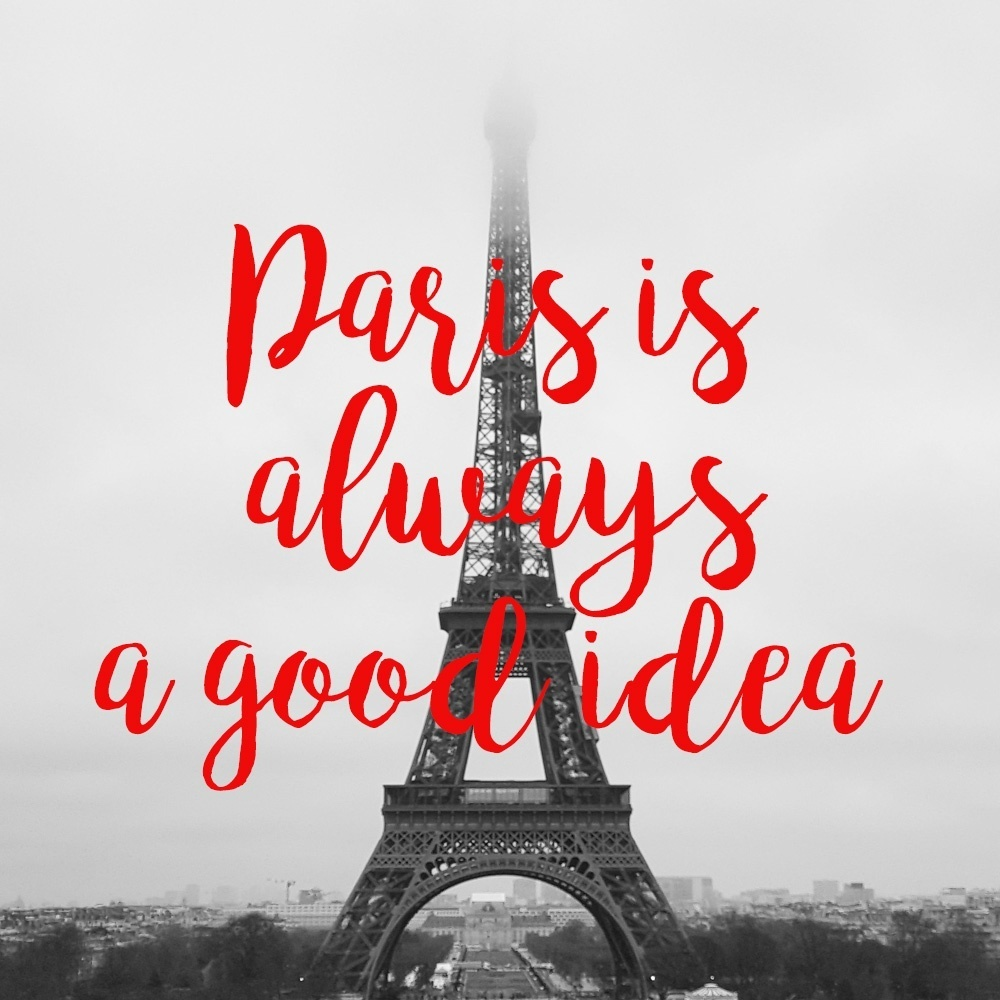 France Paris Eiffel Tower Paris always a good idea